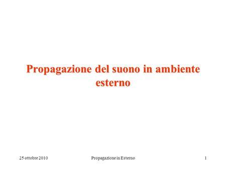 25 ottobre 2010Propagazione in Esterno1 Propagazione del suono in ambiente esterno.