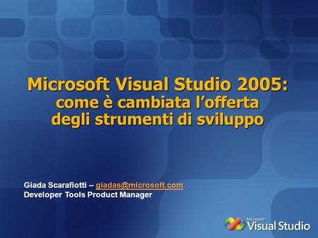 Microsoft Visual Studio 2005: come è cambiata lofferta degli strumenti di sviluppo Giada Scarafiotti – Developer.