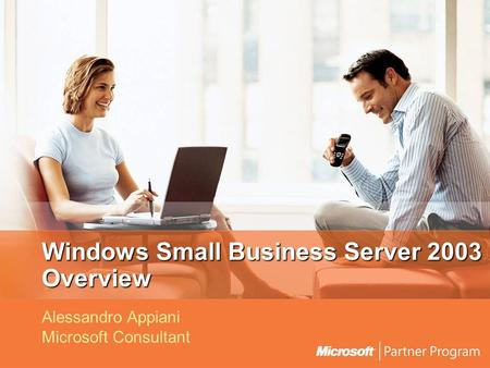 Windows Small Business Server 2003 Overview Alessandro Appiani Microsoft Consultant.