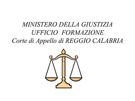 MINISTERO DELLA GIUSTIZIA UFFICIO FORMAZIONE Corte di Appello di REGGIO CALABRIA.