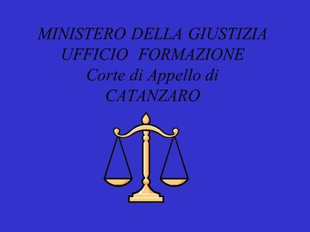 MINISTERO DELLA GIUSTIZIA UFFICIO FORMAZIONE Corte di Appello di CATANZARO.
