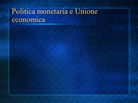 Politica monetaria e Unione economica. Il processo innescato dal Serpente monetario riparte tra il 1976 e il 1977, ed è favorito da una serie di fattori.