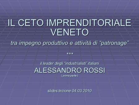 L IL CETO IMPRENDITORIALE VENETO tra impegno produttivo e attività di patronage ***. il leader degli industrialisti italiani. ALESSANDRO ROSSI ( prima.