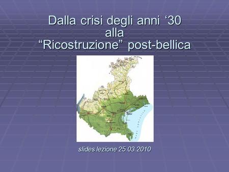 Dalla crisi degli anni 30 alla Ricostruzione post-bellica slides lezione 25.03.2010 Dalla crisi degli anni 30 alla Ricostruzione post-bellica. slides lezione.