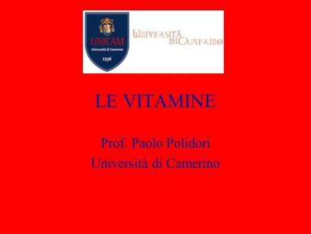 LE VITAMINE Prof. Paolo Polidori Università di Camerino.