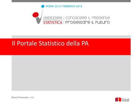 Il Portale Statistico della PA Ennio Fortunato | Istat.
