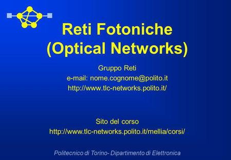 Reti Fotoniche (Optical Networks) Gruppo Reti    Politecnico di Torino- Dipartimento di.