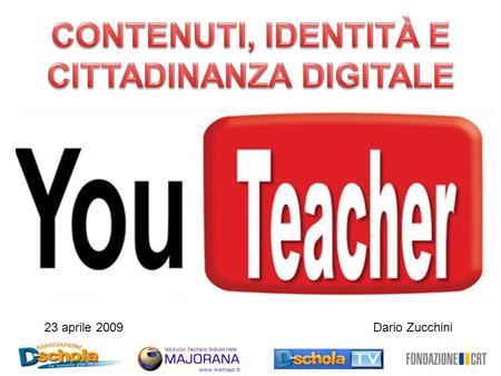 Dario Zucchini23 aprile 2009. & c. In tre mesi pubblicati più materiali su YouTube che su tutte le maggiori emittenti TV Autori fino a ieri considerati.