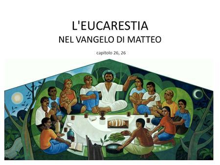 L'EUCARESTIA NEL VANGELO DI MATTEO capitolo 26, 26.