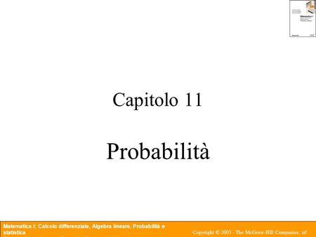 Matematica I: Calcolo differenziale, Algebra lineare, Probabilità e statistica Giovanni Naldi, Lorenzo Pareschi, Giacomo Aletti Copyright © 2003 - The.
