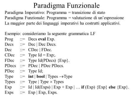 Paradigma Funzionale Paradigma Imperativo: Programma = transizione di stato Paradigma Funzionale: Programma = valutazione di unespressione La maggior parte.