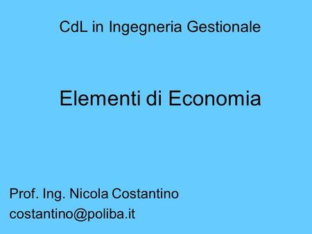 CdL in Ingegneria Gestionale Elementi di Economia Prof. Ing. Nicola Costantino