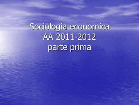 Sociologia economica AA 2011-2012 parte prima. PARADIGMA DELLECONOMIA: Azione economica Azione economica ALLOCAZIONE RAZIONALE DI RISORSE SCARSE ALLOCAZIONE.