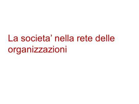 La societa nella rete delle organizzazioni. Che cosa sono le organizzazioni.