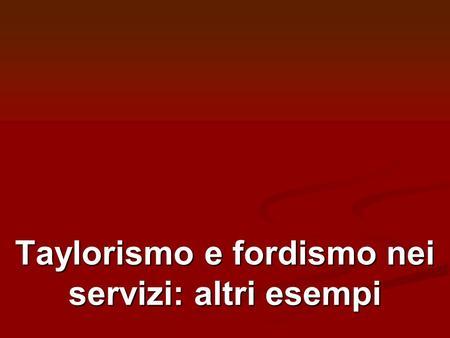 Taylorismo e fordismo nei servizi: altri esempi. I call centers.