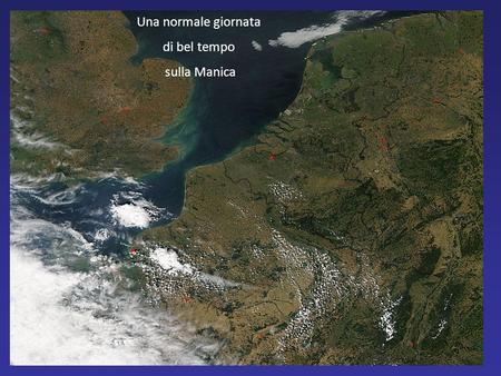 Una normale giornata di bel tempo sulla Manica. e sull Italia.