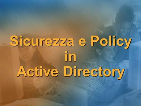 Sicurezza e Policy in Active Directory. Sommario Amministrazione della sicurezza in una rete Windows 2003 Amministrazione della sicurezza in una rete.