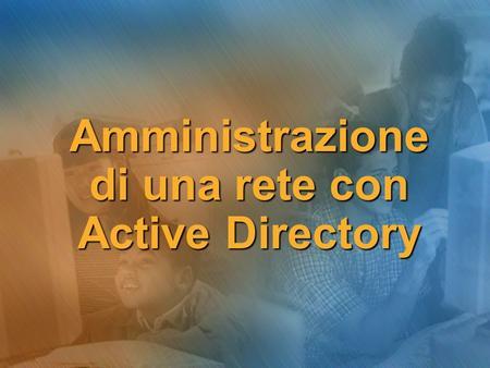 Amministrazione di una rete con Active Directory.