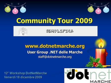 Community Tour 2009  User Group.NET delle Marche 12° Workshop DotNetMarche Venerdì 18 dicembre 2009.