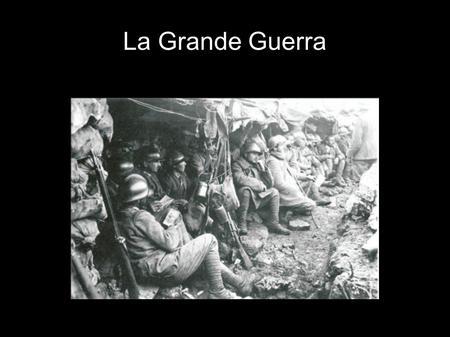 La Grande Guerra.