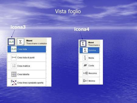 Vista foglio icona3 icona4. Uso di vista foglio attivazione icona3-icona4 Calcolo con strumenti da icona e con comandi da barra inserimento.