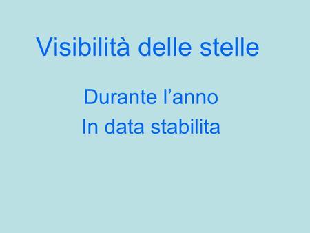 Visibilità delle stelle Durante lanno In data stabilita.