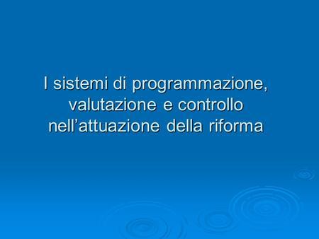 I sistemi di programmazione, valutazione e controllo nellattuazione della riforma.
