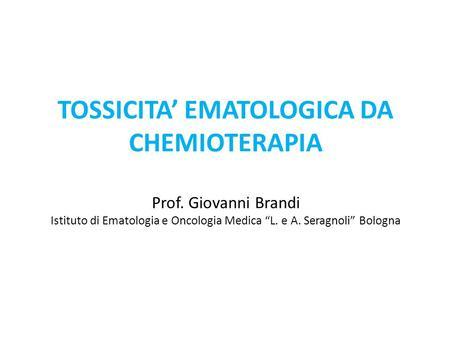 TOSSICITA' EMATOLOGICA DA CHEMIOTERAPIA Prof