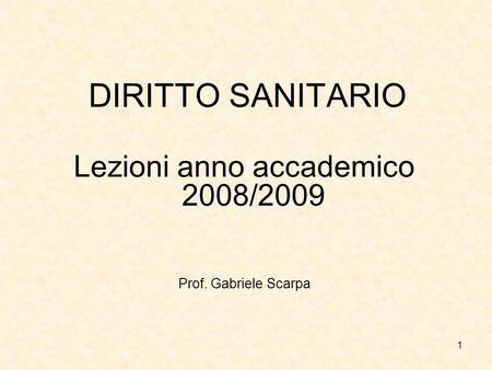 1 DIRITTO SANITARIO Lezioni anno accademico 2008/2009 Prof. Gabriele Scarpa.