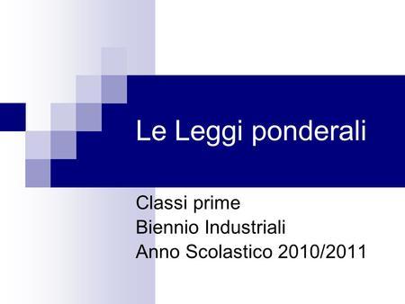 Le Leggi ponderali Classi prime Biennio Industriali Anno Scolastico 2010/2011.