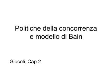 Politiche della concorrenza e modello di Bain Giocoli, Cap.2.