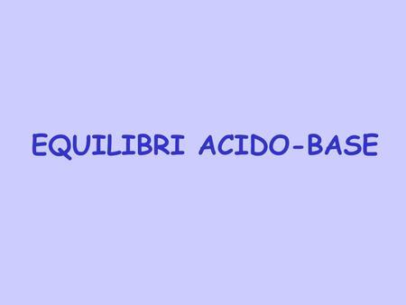 EQUILIBRI ACIDO-BASE.