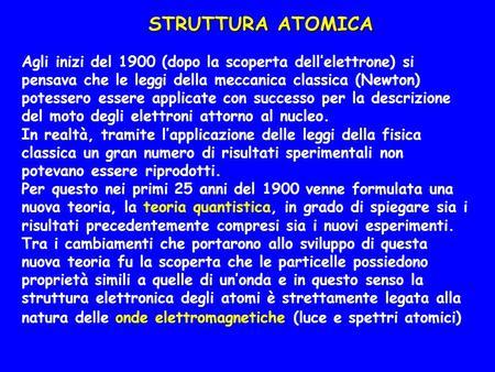 STRUTTURA ATOMICA Agli inizi del 1900 (dopo la scoperta dell'elettrone) si pensava che le leggi della meccanica classica (Newton) potessero essere applicate.