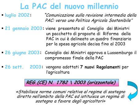 La PAC del nuovo millennio luglio 2002: Comunicazione sulla revisione intermedia della PAC: verso una Politica Agricola Sostenibile 21 gennaio 2003: viene.