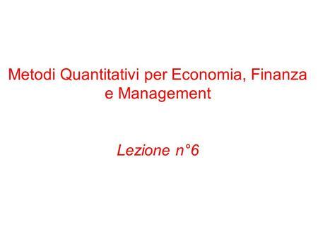Metodi Quantitativi per Economia, Finanza e Management Lezione n°6.