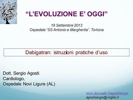 LEVOLUZIONE E OGGI 19 Settembre 2013 Ospedale SS Antonio e Margherita, Tortona  Dabigatran: istruzioni.