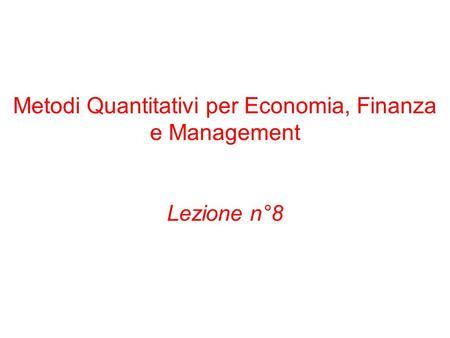 Metodi Quantitativi per Economia, Finanza e Management Lezione n°8.