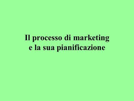 Il processo di marketing e la sua pianificazione.