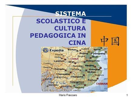 Mario Fraccaro1 SISTEMA SCOLASTICO E CULTURA PEDAGOGICA IN CINA.