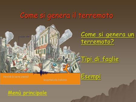Come si genera il terremoto Come si genera un terremoto? Come si genera un terremoto? Tipi di faglie Tipi di faglie Esempi Menù principale.