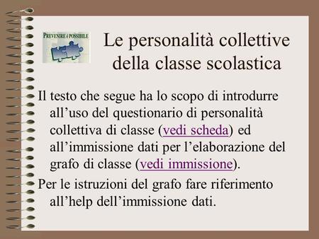 Le personalità collettive della classe scolastica Il testo che segue ha lo scopo di introdurre alluso del questionario di personalità collettiva di classe.