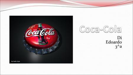 Di Edoardo 3^a La Storia Al giorno doggi la Coca-Cola è la bibita analcolica più venduta al mondo. Fu inventata da John S. Pemberton(originario di Columbus,in.
