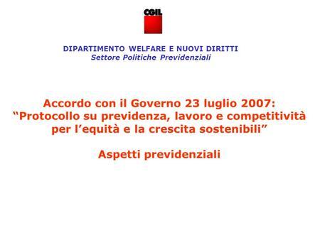 Accordo con il Governo 23 luglio 2007: Protocollo su previdenza, lavoro e competitività per lequità e la crescita sostenibili Aspetti previdenziali DIPARTIMENTO.