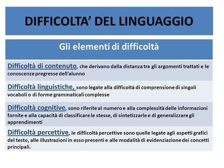 DIFFICOLTA DEL LINGUAGGIO Gli elementi di difficoltà Difficoltà di contenuto, che derivano dalla distanza tra gli argomenti trattati e le conoscenze pregresse.