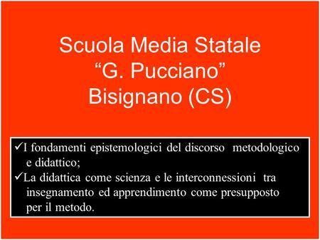 I fondamenti epistemologici del discorso metodologico e didattico; La didattica come scienza e le interconnessioni tra insegnamento ed apprendimento come.