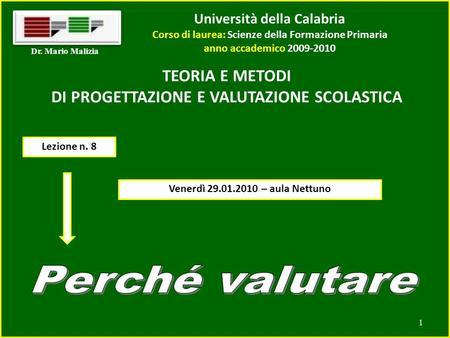 Università della Calabria Corso di laurea: Scienze della Formazione Primaria anno accademico 2009-2010 1 Dr. Mario Malizia TEORIA E METODI DI PROGETTAZIONE.