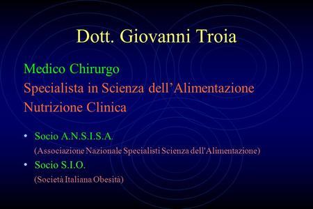 Dott. Giovanni Troia Medico Chirurgo Specialista in Scienza dellAlimentazione Nutrizione Clinica Socio A.N.S.I.S.A. (Associazione Nazionale Specialisti.