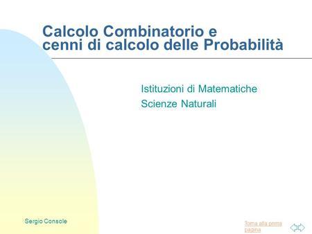 Torna alla prima pagina Sergio Console Calcolo Combinatorio e cenni di calcolo delle Probabilità Istituzioni di Matematiche Scienze Naturali.