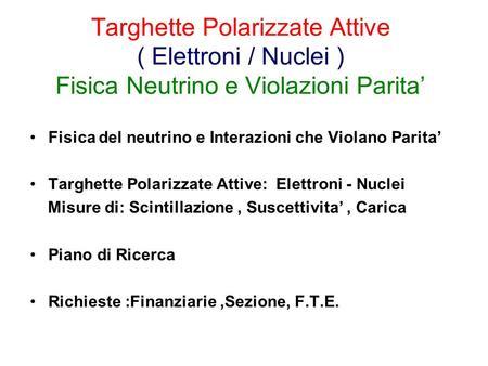 Targhette Polarizzate Attive ( Elettroni / Nuclei ) Fisica Neutrino e Violazioni Parita Fisica del neutrino e Interazioni che Violano Parita Targhette.