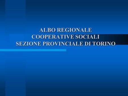 ALBO REGIONALE COOPERATIVE SOCIALI SEZIONE PROVINCIALE DI TORINO.